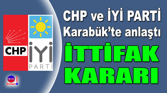 CHP ve İYİ Parti Karabük'te ittifak kararı aldı