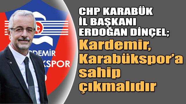 CHP Karabük İl Başkanı Dinçel'den Karabükspor açıklaması