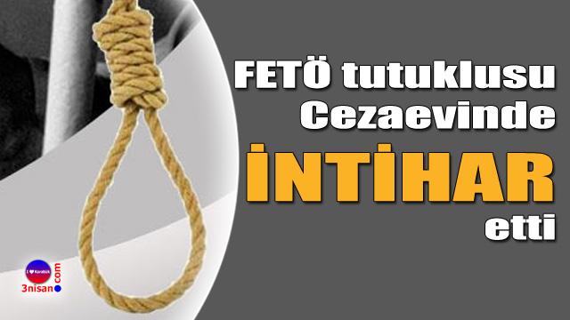 FETÖ sanığı cezaevinde intihar etti