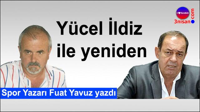 """Fuat Yavuz yazdı: """"Yücel İldiz ile yeniden"""""""