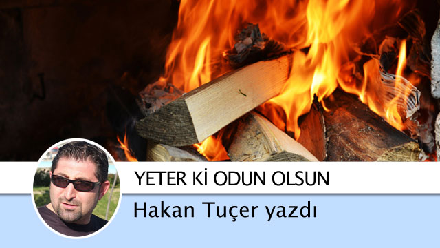 Ateşi yükseltirim yeter ki odun olsun