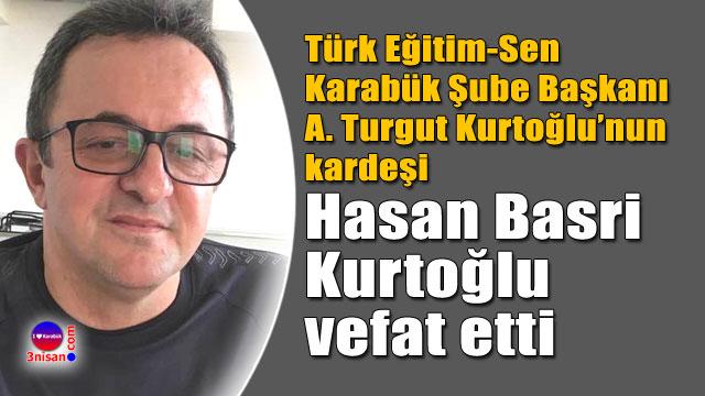 Hasan Basri Kurtoğlu vefat etti