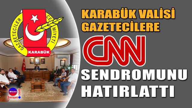 Karabük Valisi CNN Sendromunu hatırlattı