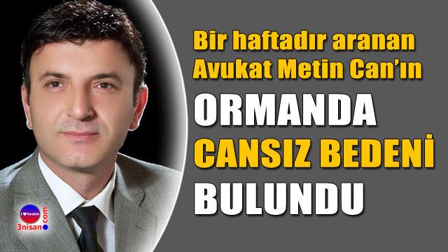 Avukat Metin Can'ın cansız bedeni bulundu