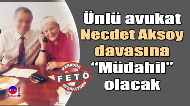 """Necdet Aksoy davasına """"müdahil"""" olacak"""