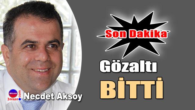 Necdet Aksoy'un gözaltı bitti