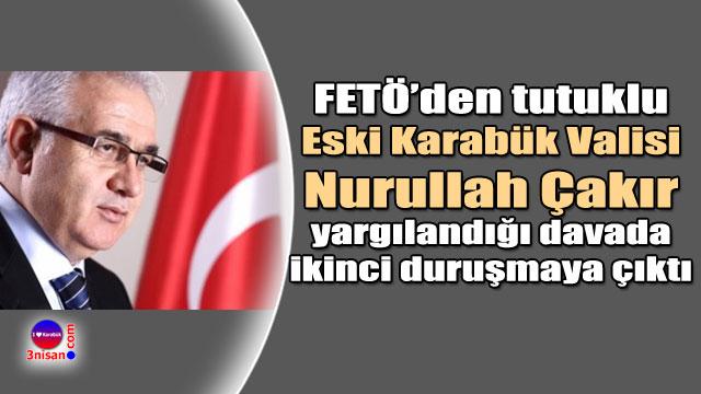 Eski Karabük Valisi Çakır FETÖ'den yargılanıyor