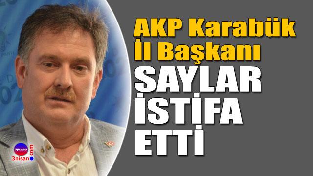 AK Parti Karabük İl Başkanı Timurçin Saylar istifa etti