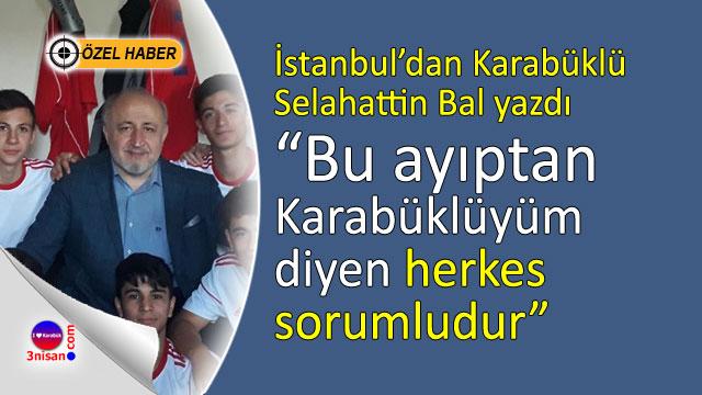 Karabükspor U-17'nin yaşadıklarını Selahattin Bal yazdı