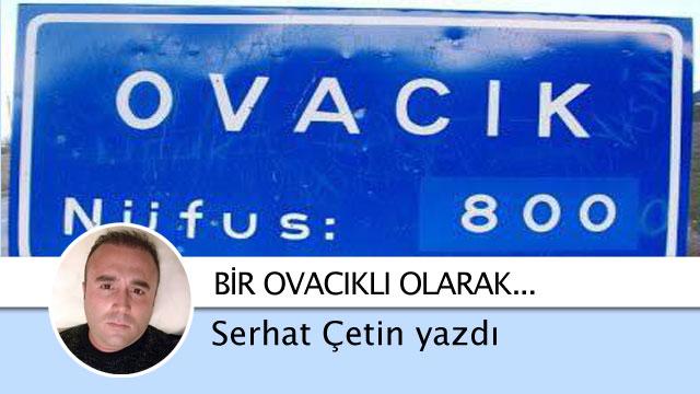 Serhat Çetin yazdı: Bir Ovacıklı olarak