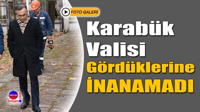 Karabük Valisi Kemal Çeber gördüklerine inanamadı
