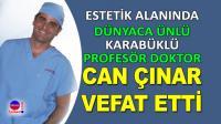 Ünlü Prof. Dr. Can Çınar vefat etti